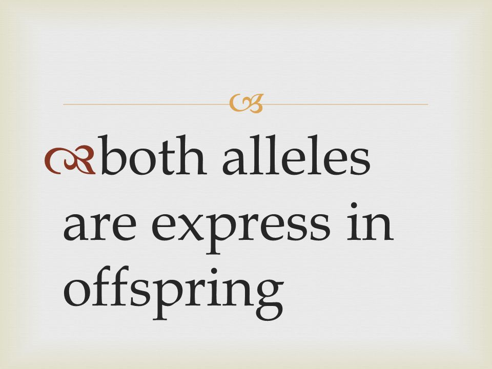   both alleles are express in offspring