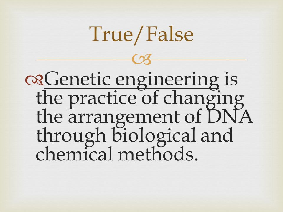   Genetic engineering is the practice of changing the arrangement of DNA through biological and chemical methods.