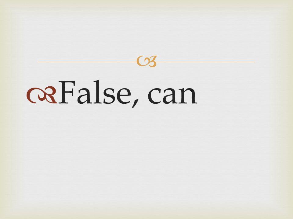   False, can