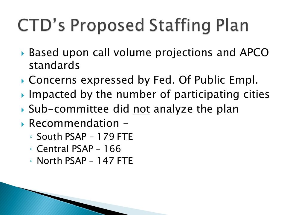  Based upon call volume projections and APCO standards  Concerns expressed by Fed. Of Public Empl.  Impacted by the number of participating cities
