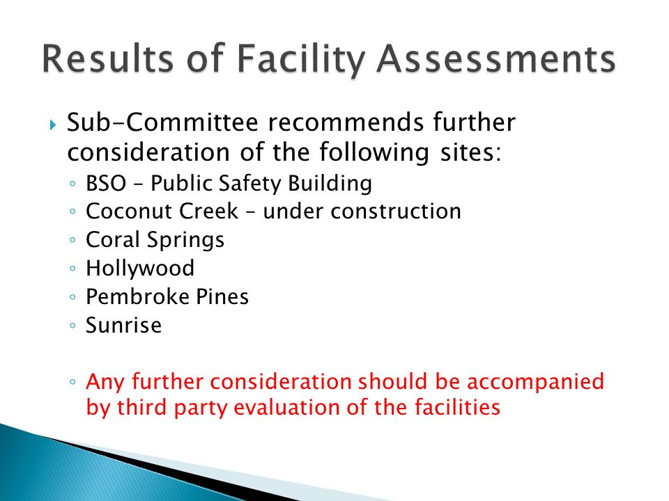  Sub-Committee recommends further consideration of the following sites: ◦ BSO – Public Safety Building ◦ Coconut Creek – under construction ◦ Coral S