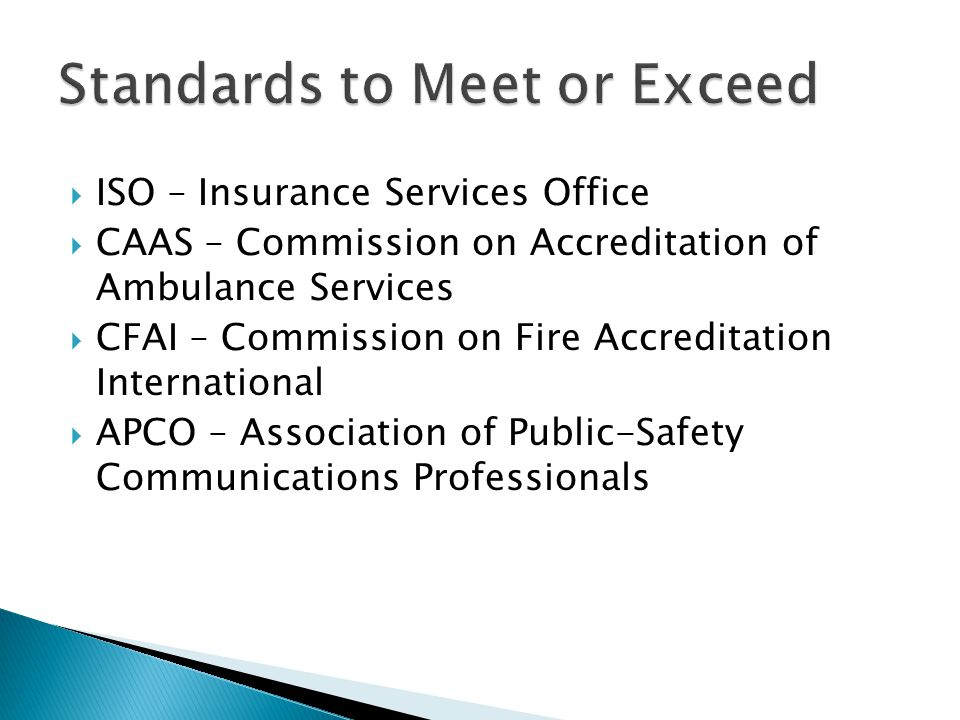  ISO – Insurance Services Office  CAAS – Commission on Accreditation of Ambulance Services  CFAI – Commission on Fire Accreditation International 