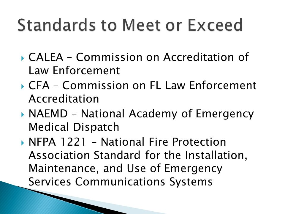  CALEA – Commission on Accreditation of Law Enforcement  CFA – Commission on FL Law Enforcement Accreditation  NAEMD – National Academy of Emergenc