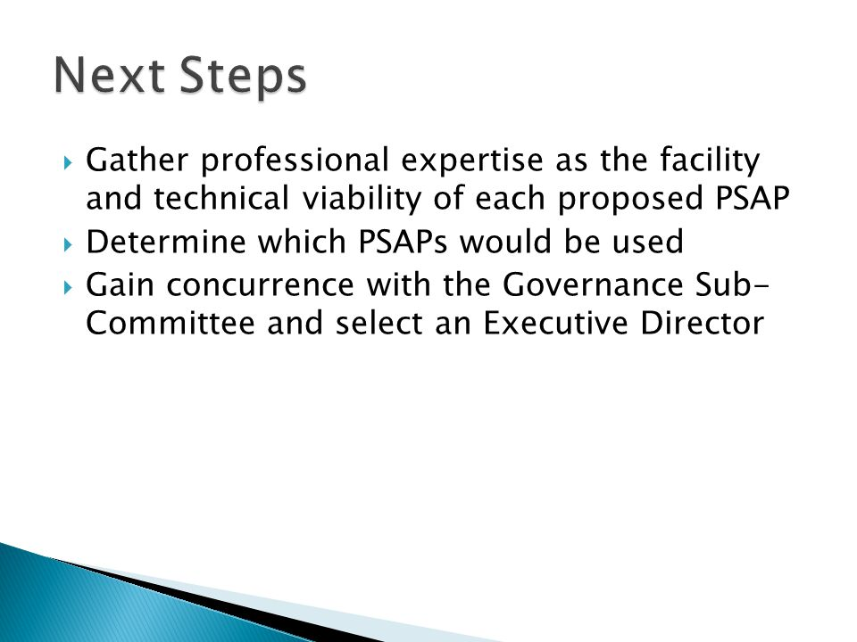  Gather professional expertise as the facility and technical viability of each proposed PSAP  Determine which PSAPs would be used  Gain concurrence