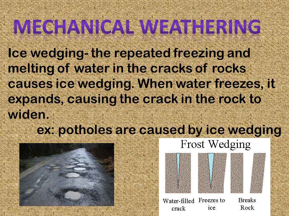 Temperature changes: rocks can be broken by changes in temperature. -heat causes expansion -cooling causes the rock to contract Repeated expansion and