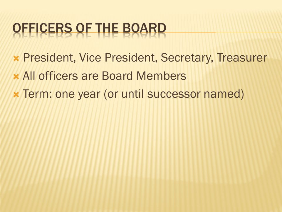  President, Vice President, Secretary, Treasurer  All officers are Board Members  Term: one year (or until successor named)