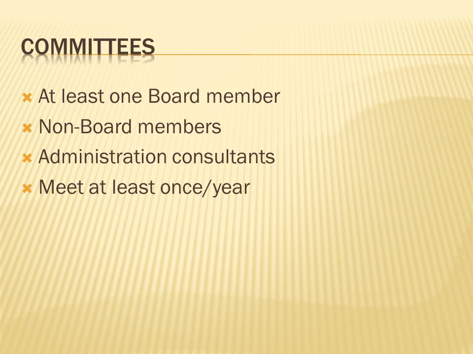  At least one Board member  Non-Board members  Administration consultants  Meet at least once/year