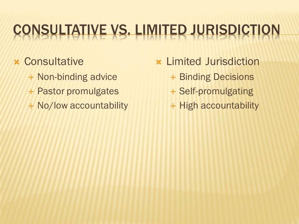  Consultative  Non-binding advice  Pastor promulgates  No/low accountability  Limited Jurisdiction  Binding Decisions  Self-promulgating  High accountability
