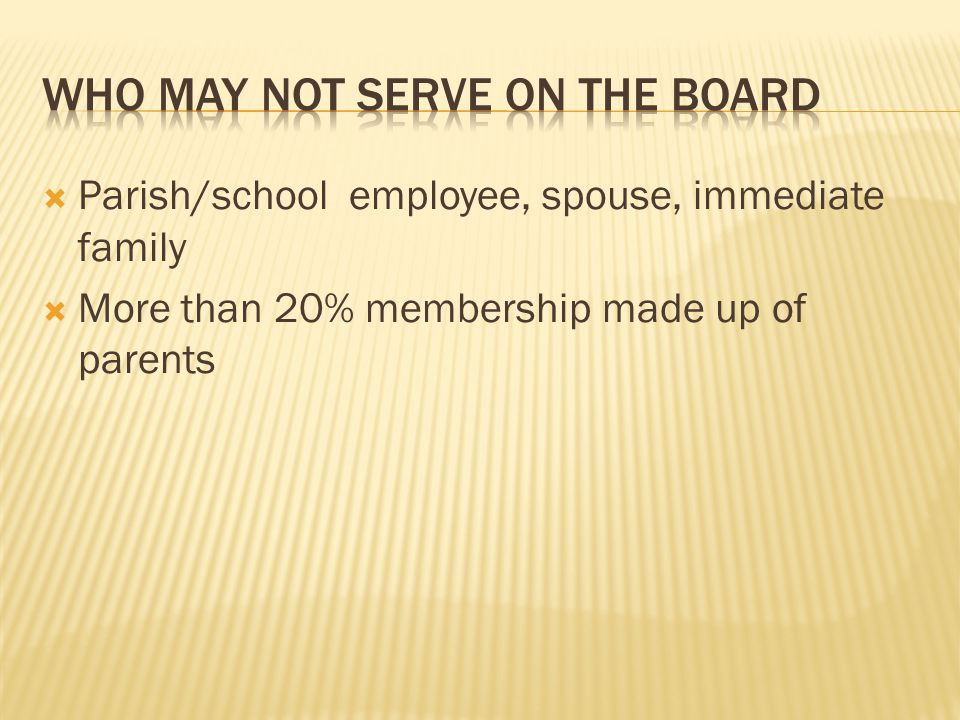  Parish/school employee, spouse, immediate family  More than 20% membership made up of parents