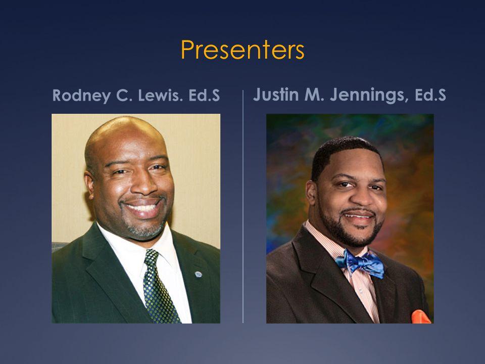 Presenters Rodney C. Lewis. Ed.S Justin M. Jennings, Ed.S