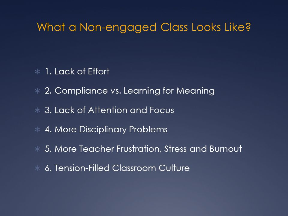 What a Non-engaged Class Looks Like.  1. Lack of Effort  2.