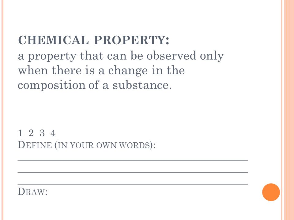 CHEMICAL PROPERTY : a property that can be observed only when there is a change in the composition of a substance.