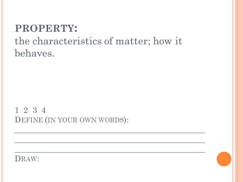 PROPERTY : the characteristics of matter; how it behaves.