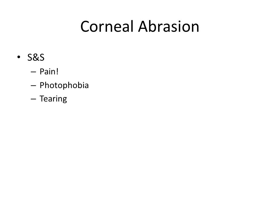 Corneal Abrasion S&S – Pain! – Photophobia – Tearing