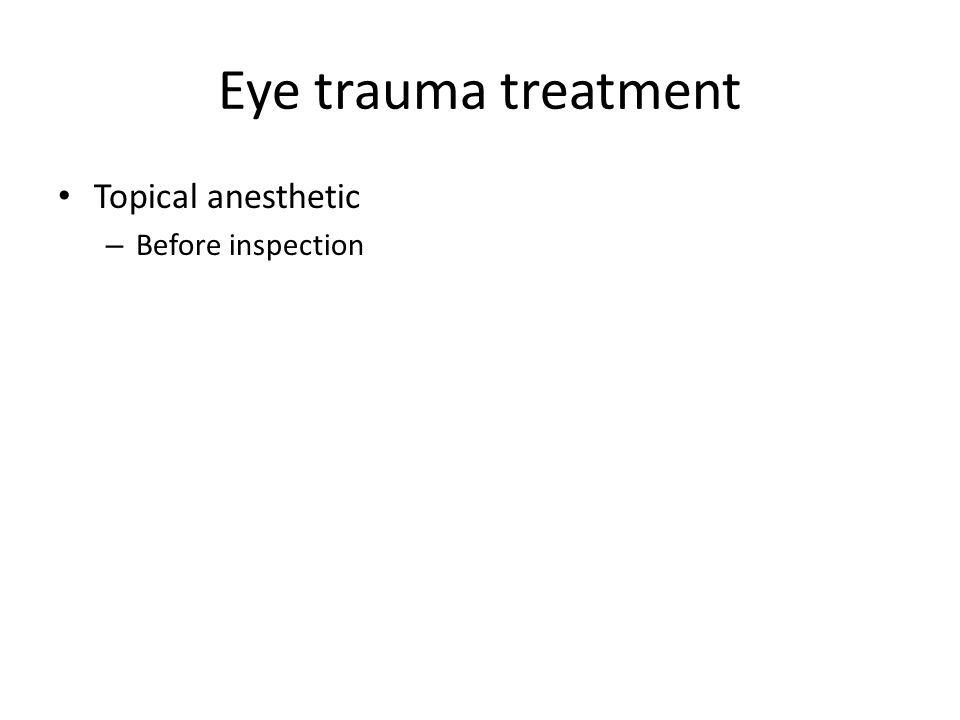 Eye trauma treatment Topical anesthetic – Before inspection