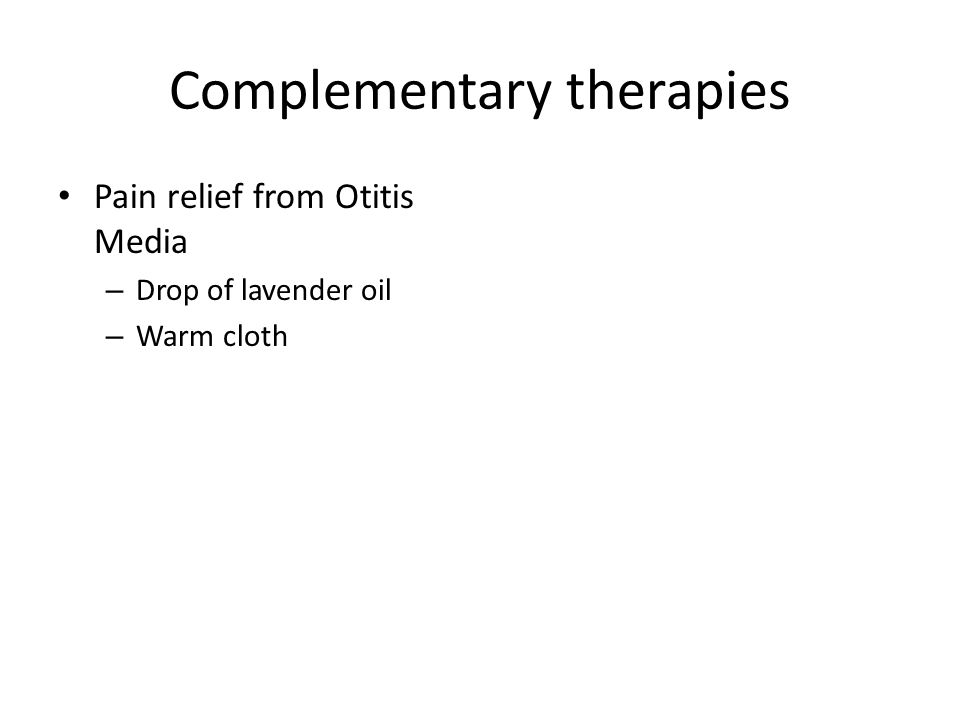 Complementary therapies Pain relief from Otitis Media – Drop of lavender oil – Warm cloth