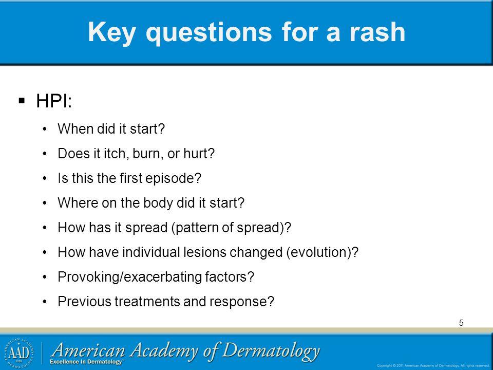 Key questions for a rash  ROS Any associated symptoms.
