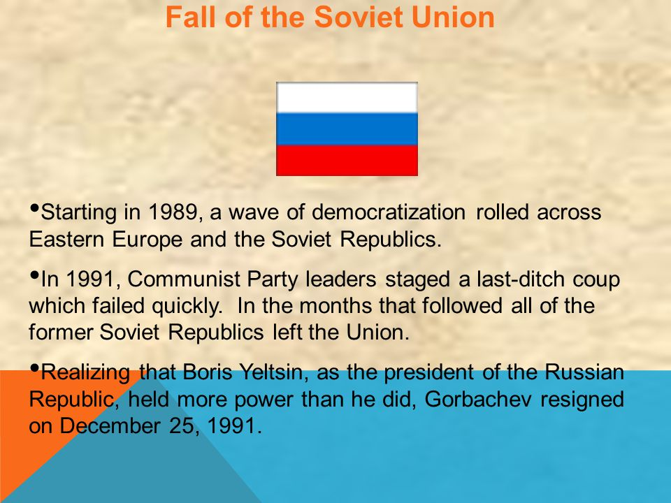 Fall of the Soviet Union Starting in 1989, a wave of democratization rolled across Eastern Europe and the Soviet Republics. In 1991, Communist Party l