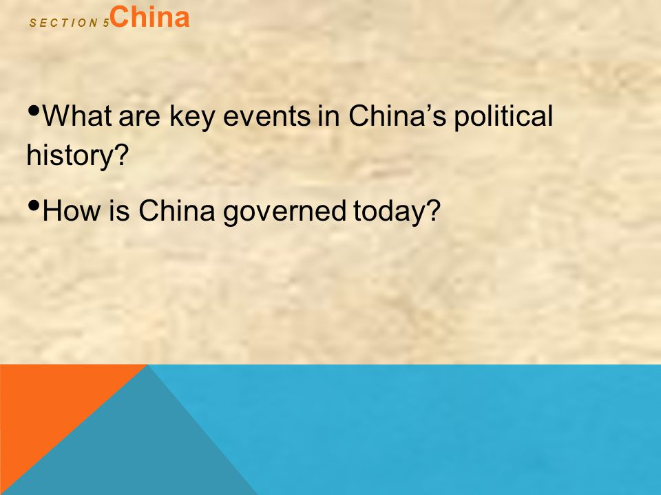 S E C T I O N 5 China What are key events in China's political history? How is China governed today?
