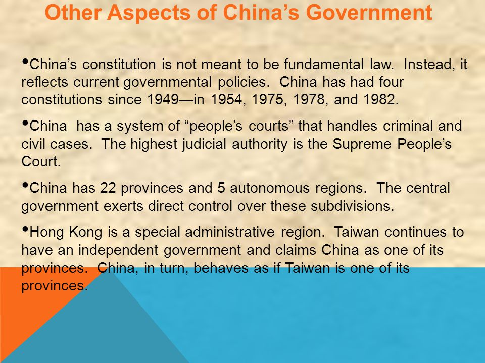 Other Aspects of China's Government China's constitution is not meant to be fundamental law. Instead, it reflects current governmental policies. China