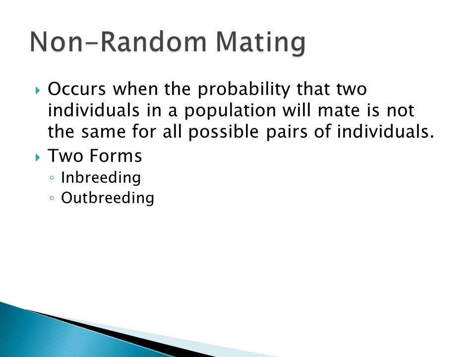  Occurs when the probability that two individuals in a population will mate is not the same for all possible pairs of individuals.  Two Forms ◦ Inbr