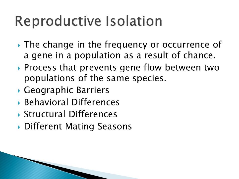  The change in the frequency or occurrence of a gene in a population as a result of chance.  Process that prevents gene flow between two populations