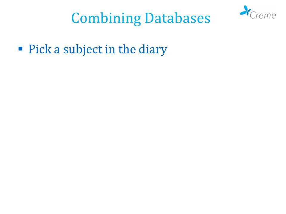 Combining Databases  Pick a subject in the diary