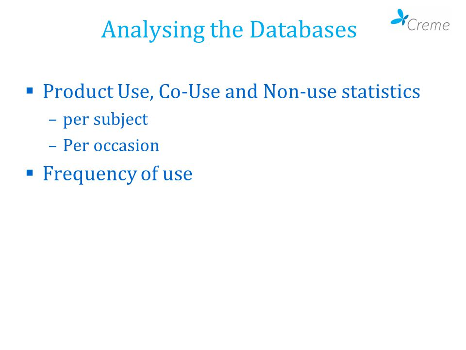 Analysing the Databases  Product Use, Co-Use and Non-use statistics –per subject –Per occasion  Frequency of use