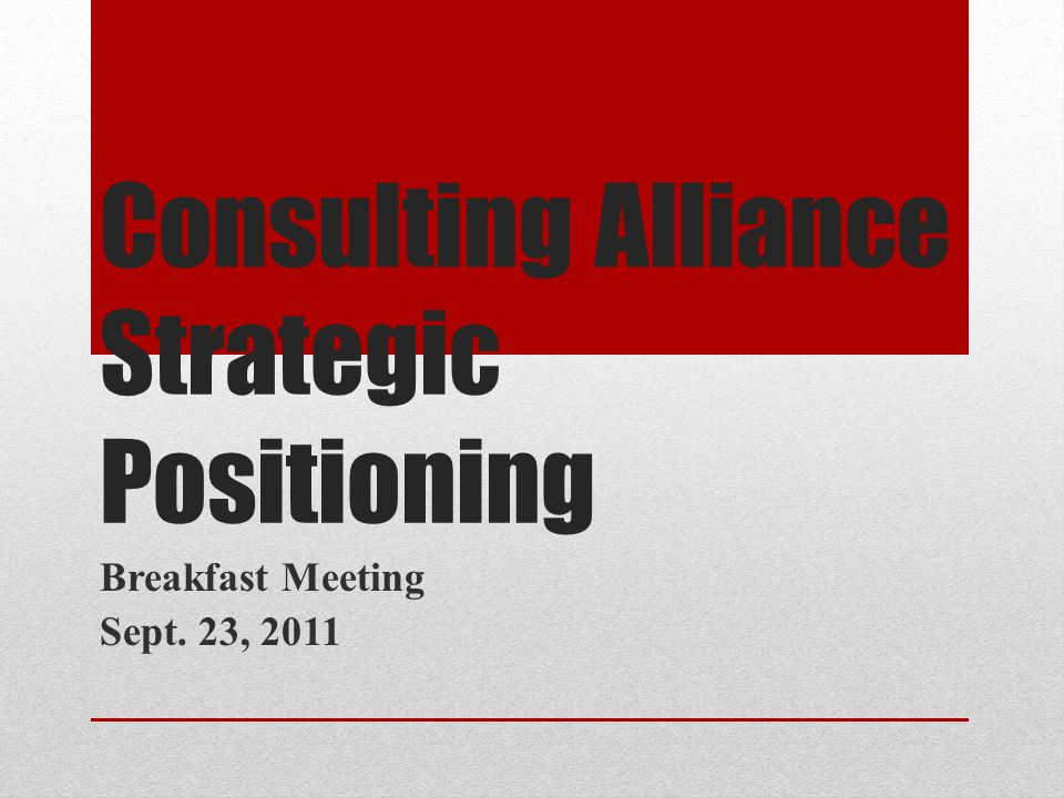 Strategic Positioning Process Comparator Analysis study July 22 Make-up presentation July 28 Online follow-up discussions Aug.