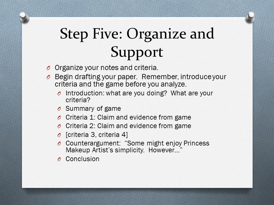 Step Five: Organize and Support O Organize your notes and criteria.