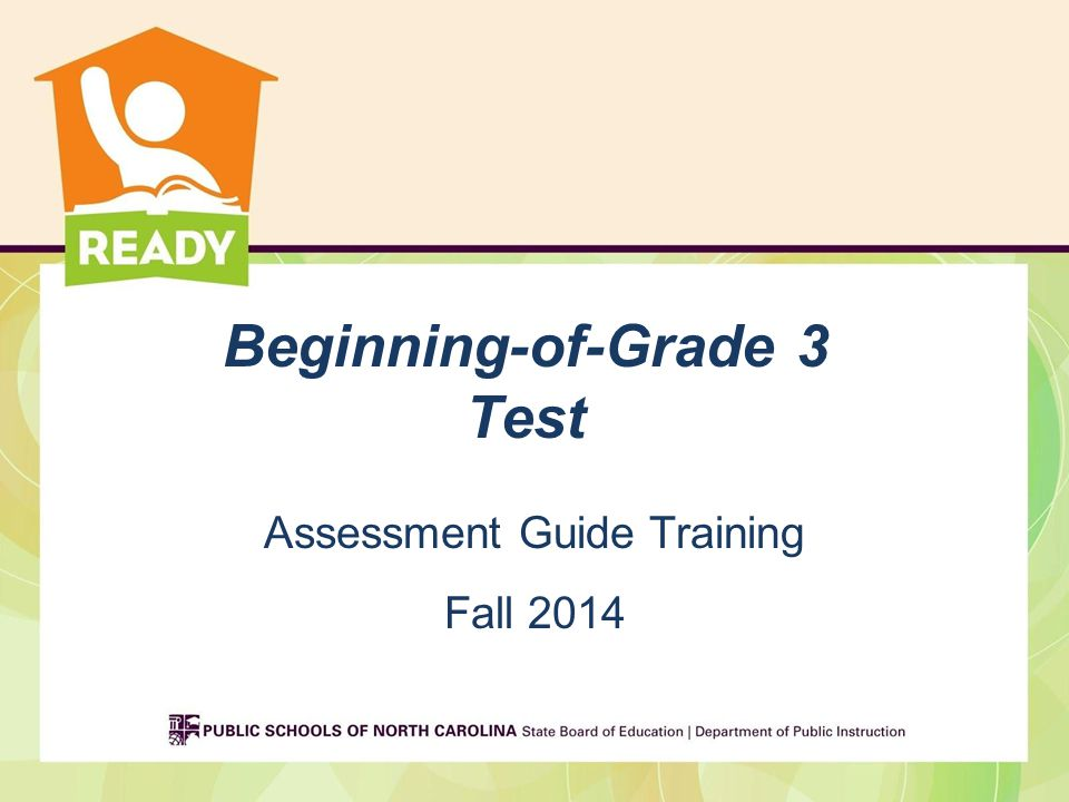 Beginning-of-Grade 3 Test Purpose of the Assessment (page 1) Article 8 of Chapter 115 C of the General Statutes includes Part 1A, the North Carolina Read to Achieve Program.
