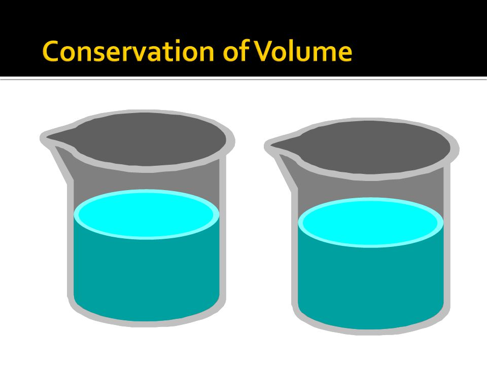  Conservation of Volume  Conservation of Mass  Conservation of Number  Conservation of Length