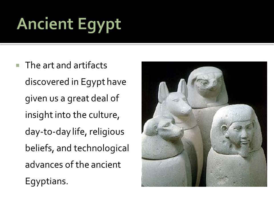  We know a great deal about the ancient Egyptians because they kept careful written records and because their trade with other countries spread their culture throughout the region.