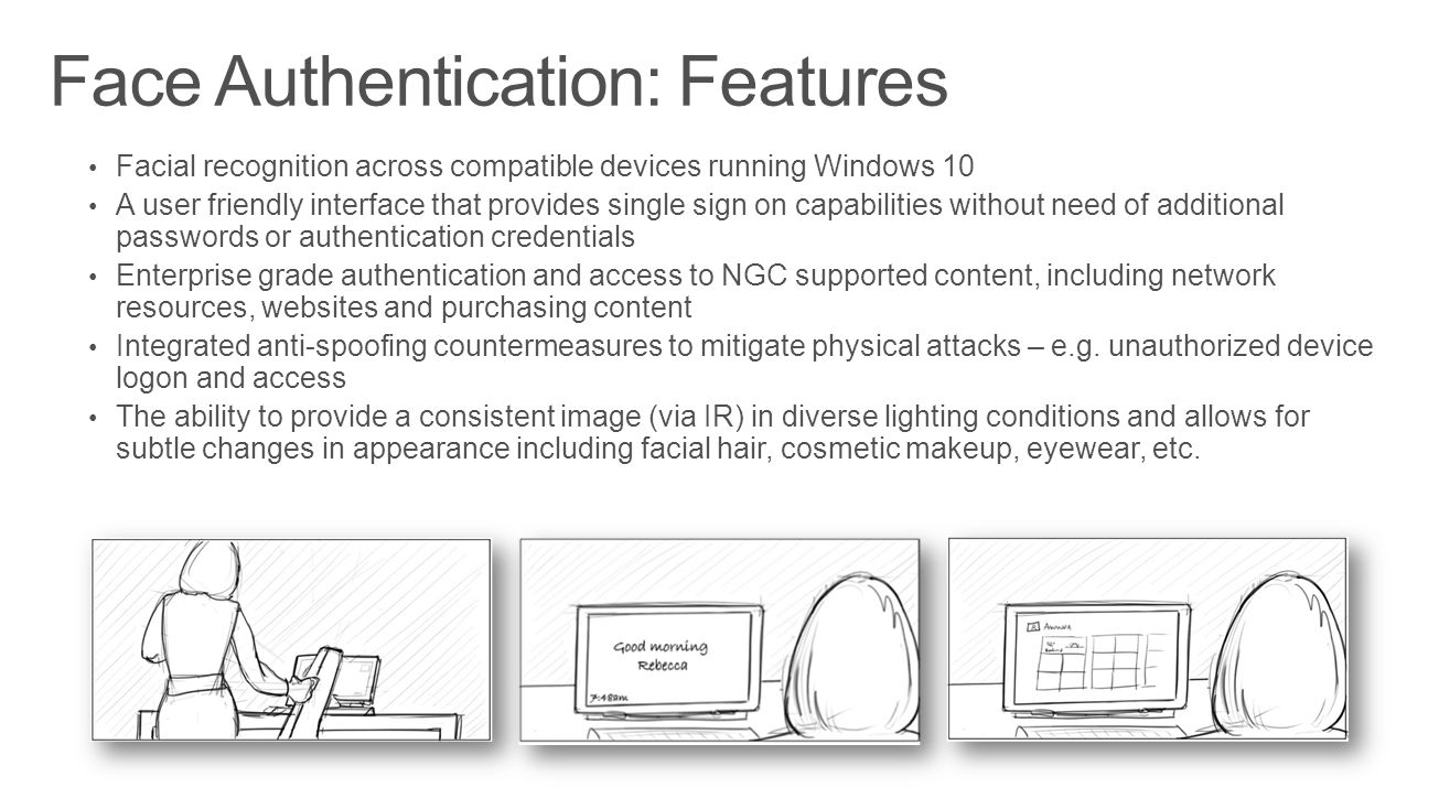 Facial recognition across compatible devices running Windows 10 A user friendly interface that provides single sign on capabilities without need of ad