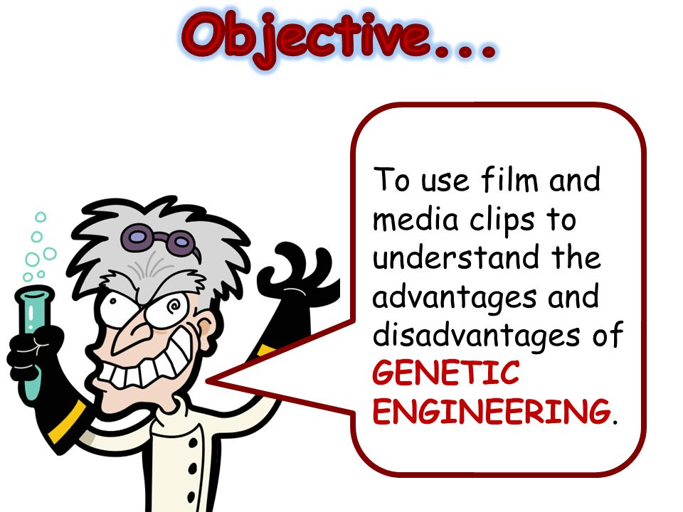 To use film and media clips to understand the advantages and disadvantages of GENETIC ENGINEERING.