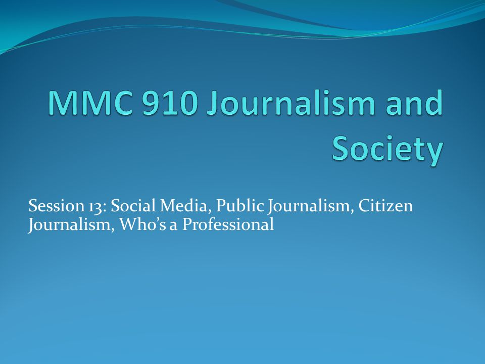 Session 13: Social Media, Public Journalism, Citizen Journalism, Who's a Professional