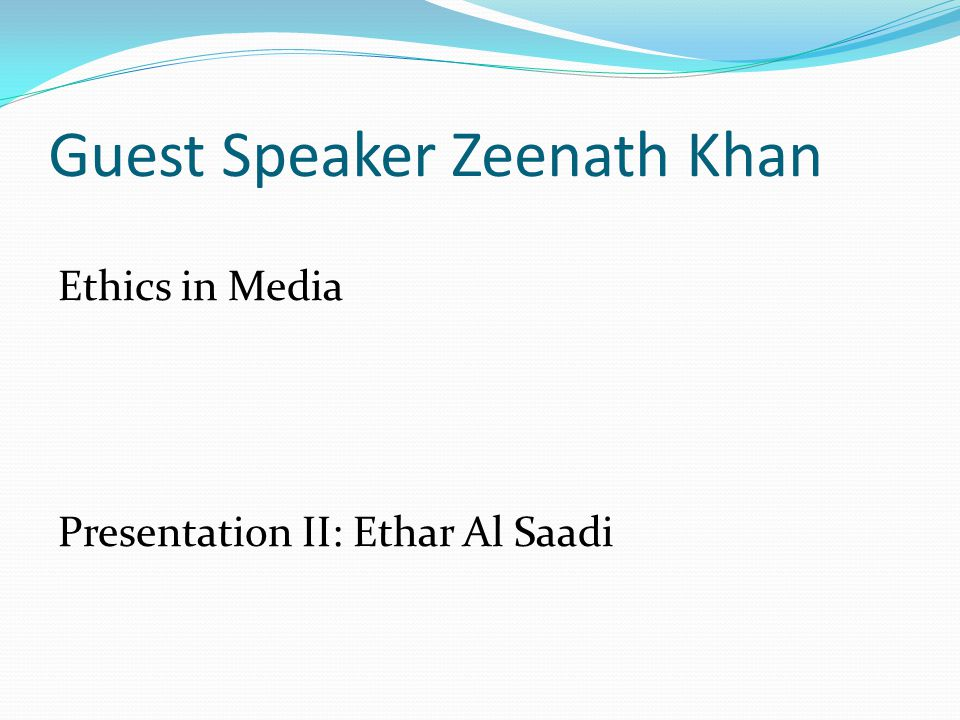 Guest Speaker Zeenath Khan Ethics in Media Presentation II: Ethar Al Saadi