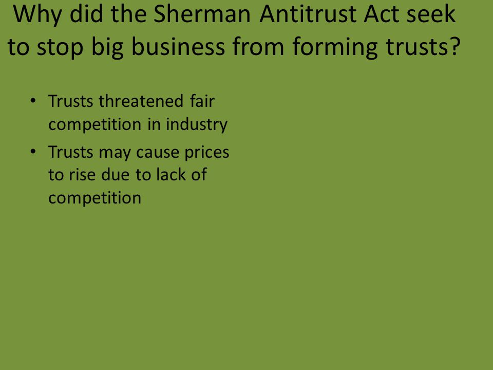 Why did the Sherman Antitrust Act seek to stop big business from forming trusts.