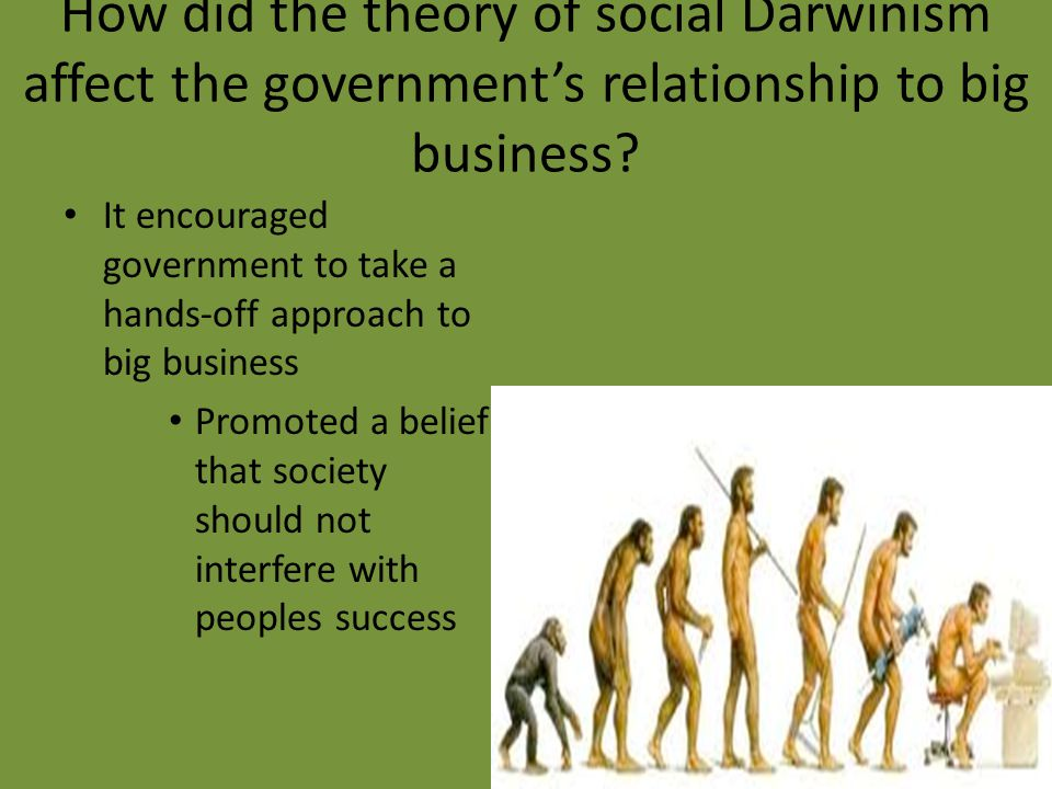 How did the theory of social Darwinism affect the government's relationship to big business.