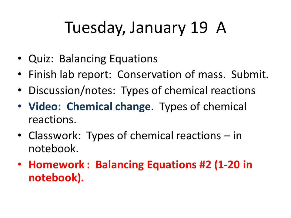 Tuesday, January 19 A Quiz: Balancing Equations Finish lab report: Conservation of mass.