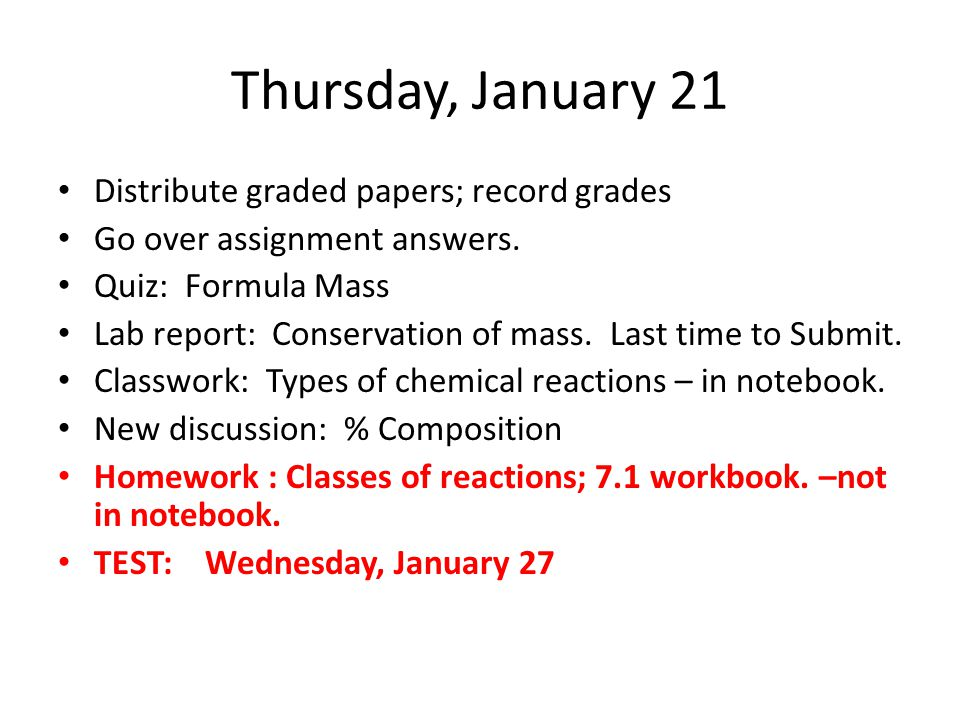 Thursday, January 21 Distribute graded papers; record grades Go over assignment answers.