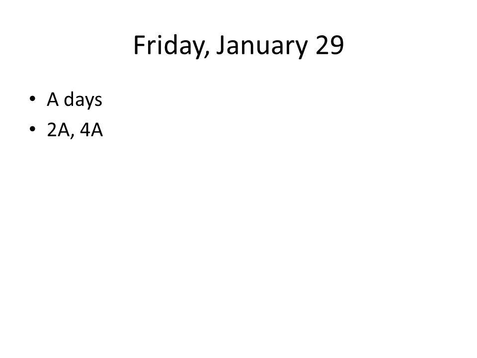 Friday, January 29 A days 2A, 4A