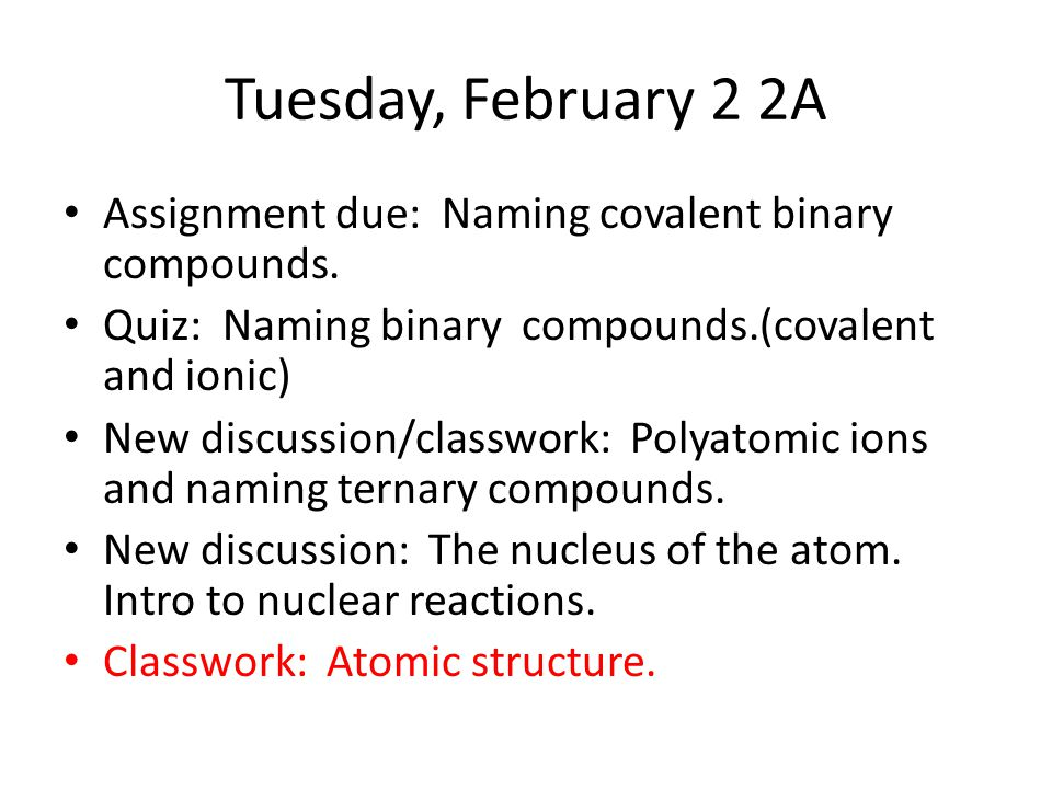 Tuesday, February 2 2A Assignment due: Naming covalent binary compounds.