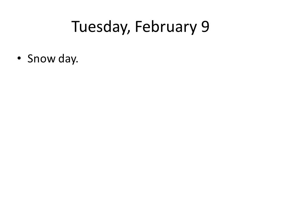 Tuesday, February 9 Snow day.