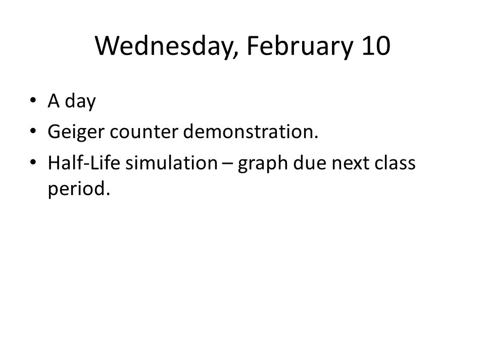 Wednesday, February 10 A day Geiger counter demonstration.