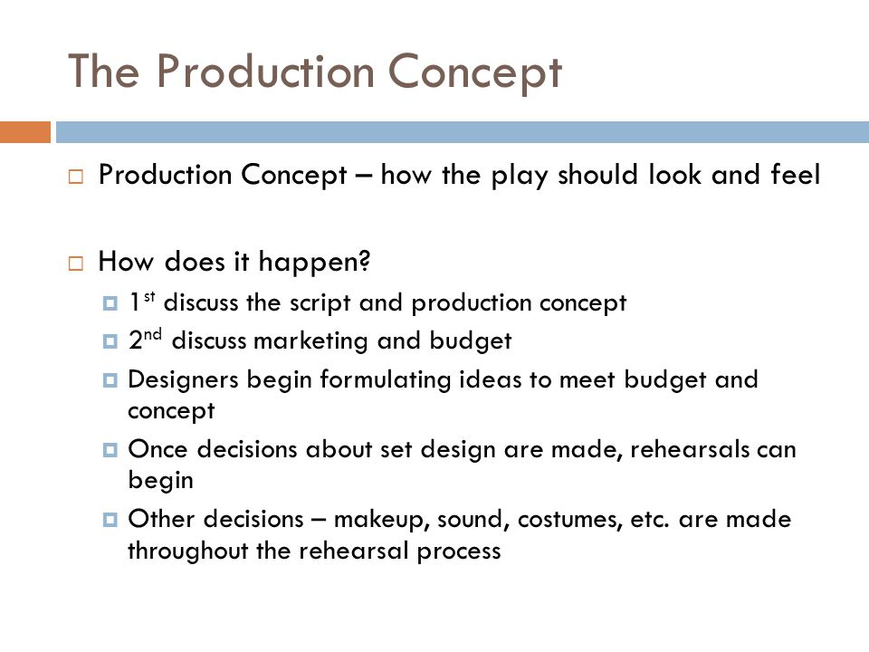 The Production Concept  Production Concept – how the play should look and feel  How does it happen?  1 st discuss the script and production concept