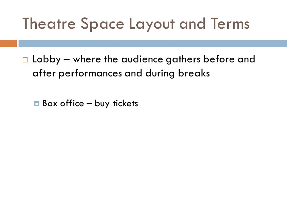 Theatre Space Layout and Terms  Lobby – where the audience gathers before and after performances and during breaks  Box office – buy tickets