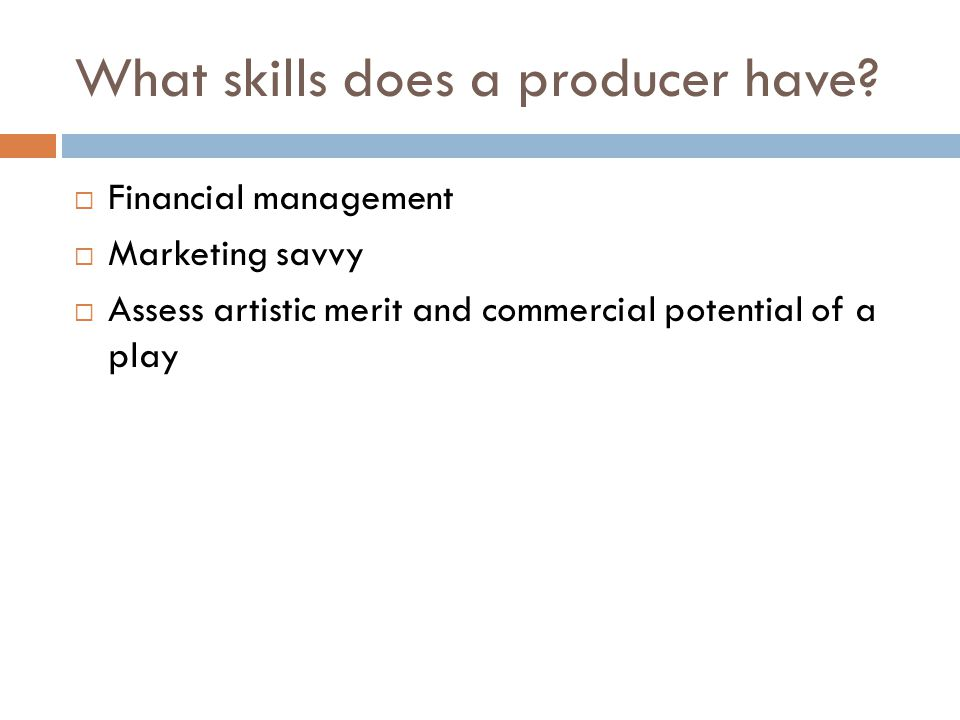 What skills does a producer have.