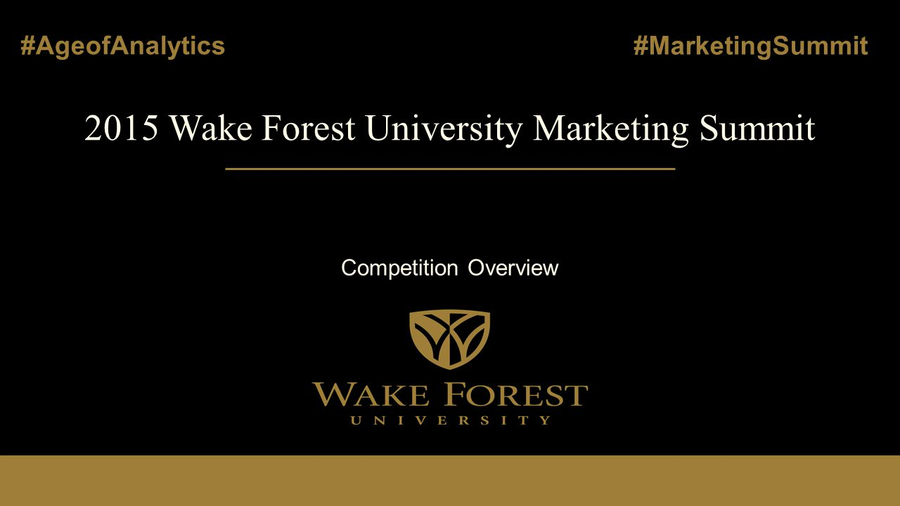 2015 Wake Forest University Marketing Summit Competition Overview #AgeofAnalytics #MarketingSummit