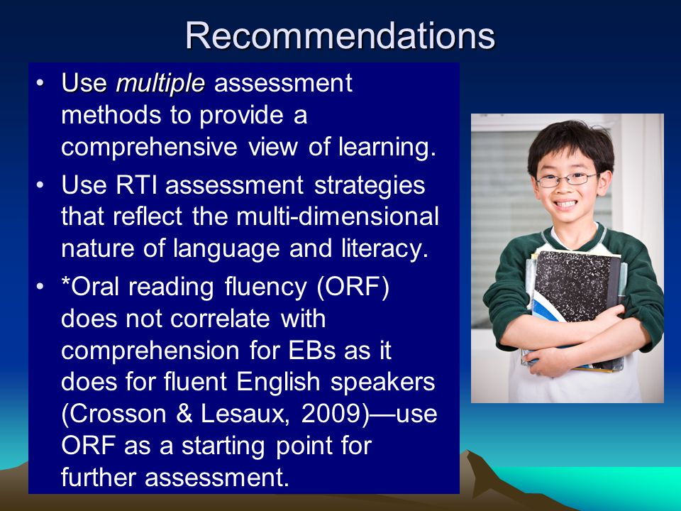 Recommendations Use multipleUse multiple assessment methods to provide a comprehensive view of learning. Use RTI assessment strategies that reflect th